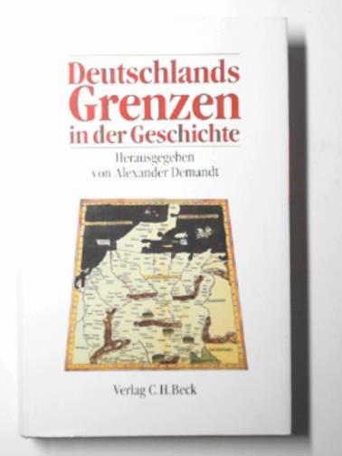 DEMANDT, ALEXANDER (ED) - Deutschlands Grenzen in der Geschichte