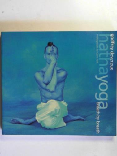 DEVEREUX, GODFREY - Hatha yoga: breath by breath
