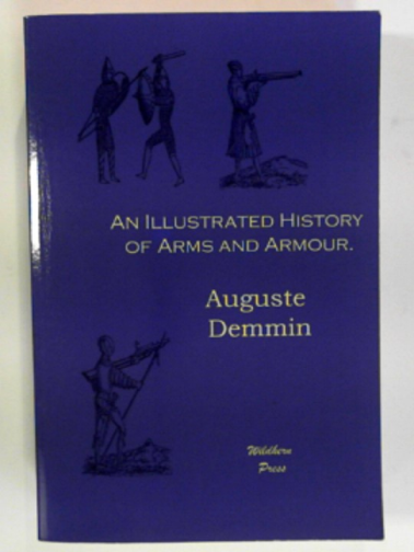 DEMMIN, AUGUSTE - An illustrated history of arms and armour.