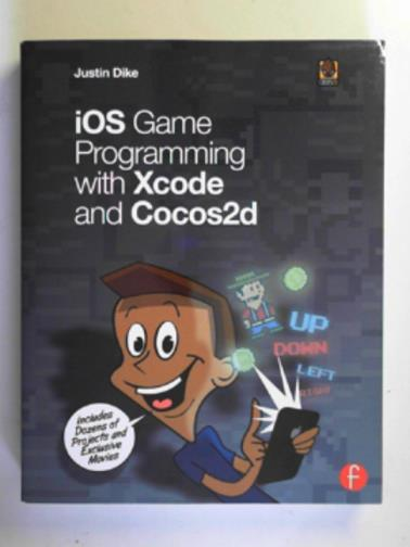 DIKE, JUSTIN - iOS game programming with Xcode and Cocos2d
