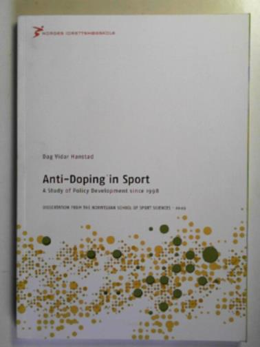 HANSTAD, DAG VIDAR - Anti-doping in sport: a study of policy development since 1998