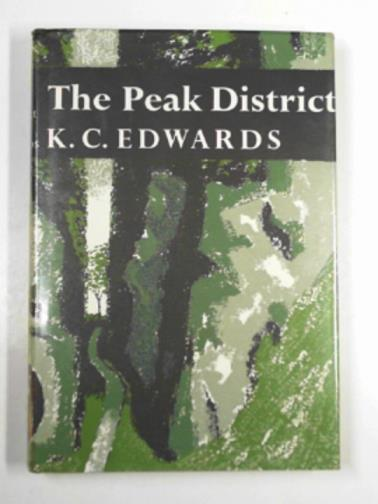 EDWARDS, KENNETH CHARLES - The peak district (New Naturalist Series No. 44)