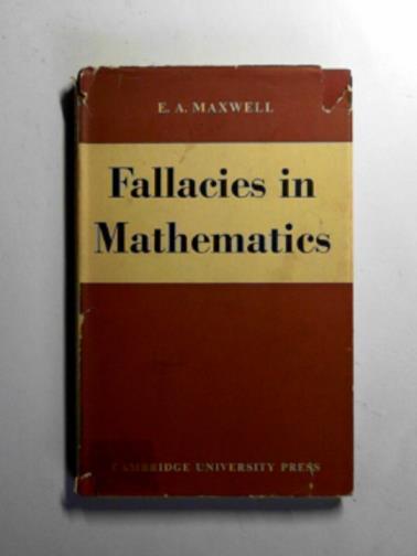 MAXWELL, E.A. - Fallacies in mathematics