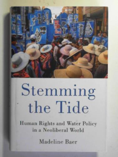 BAER, MADELINE - Stemming the tide: human rights and water policy in a Neoliberal world