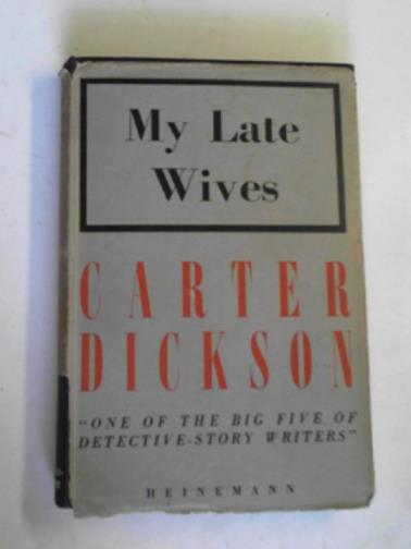 DICKSON, CARTER - My late wives: another adventure of Sir Henry Merrivale