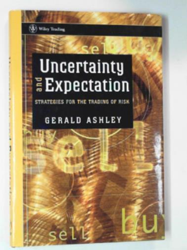 ASHLEY, GERALD - Uncertainty and expectation: Strategies for the trading of risk