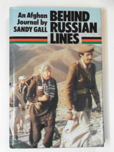 GALL, SANDY - Behind Russian lines: An Afghan journal