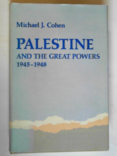COHEN, M.J. - Palestine and the Great Powers, 1945-1948