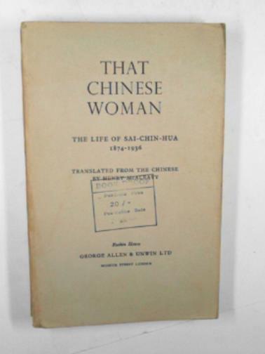 MCALEAVY, HENRY (TRANSLATOR) - That Chinese woman: the life of Sai-Chin-Hua 1874-1936