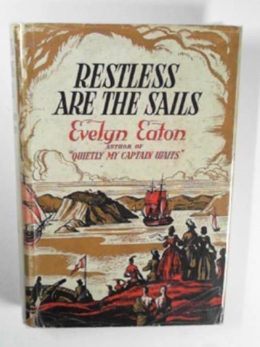 EATON, EVELYN - Restless are the sails