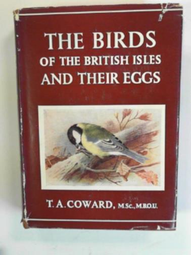 COWARD, T. A. & BOYD, A. W. - The birds of British Isles and their eggs, first series comprising the families corvidae to phoenicopteridae