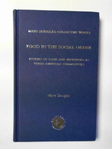 DOUGLAS, MARY - Food in the social order: studies of food and festivities in three American communities