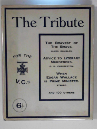 DOUGLAS, JAMES; CHESTEERTON, G. K. AND OTHERS - The Tribute, tenderd by artists, authors and advertisers of the Empire on the anniversary of His Majesty's recovery