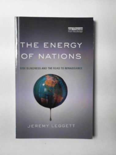 LEGGETT, JEREMY - The energy of nations: risk blindness and the road to renaissance