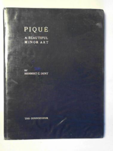 DENT, HERBERT C. - Pique: a beautiful minor art