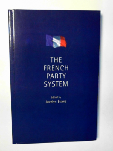 EVANS, JOCELYN (ED) - The French Party System
