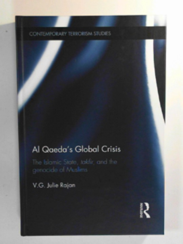RAJAN, V. G. JULIE - Al Qaeda's global crisis: The Islamic State, Takfir and the Genocide of Muslims (Contemporary Terrorism Studies)