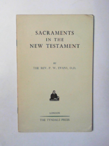 EVANS, P. W - Sacraments in the New Testament: with special reference to baptism