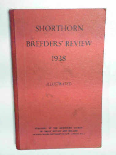 SHORTHORN SOCIETY - Shorthorn breeders' review, 1938