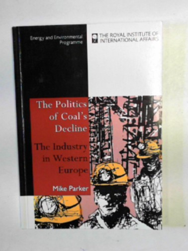 PARKER, MIKE - The politics's of coal's decline: the industry in Western Europe
