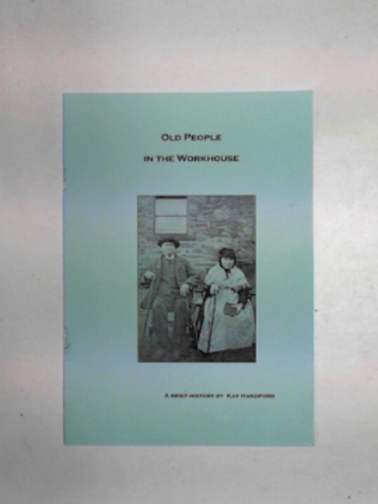 HANDFORD, KAY - Old people in the workhouse: a brief history