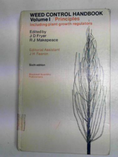 FRYER, J.D. & MAKEPEACE, R.J. (EDS) - Weed control handbook, volume 1: Principles including plant growth regulators