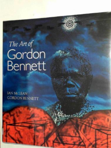 MCLEAN, IAN & BENNETT, GORDON - The art of Gordon Bennett