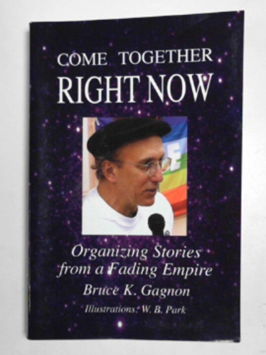 GAGNON, BRUCE K. - Come together right now: organizing stories from a fading empire