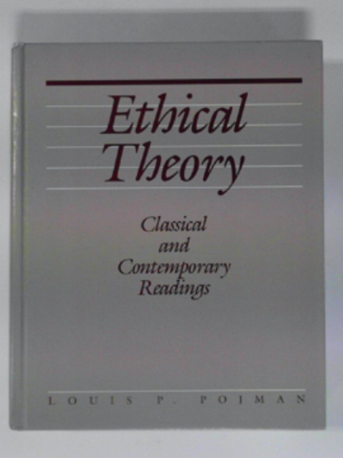 POJMAN, LOUIS P. - Ethical theory: Classical and contemporary readings