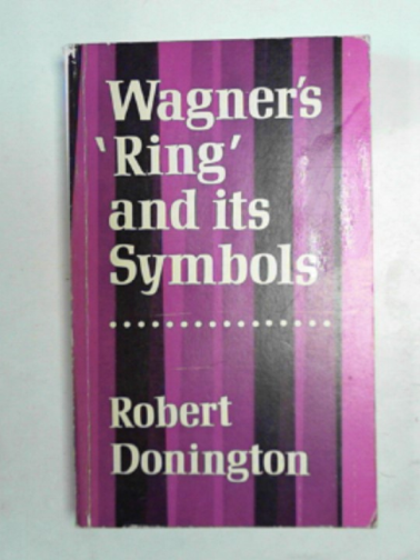 DONINGTON, ROBERT - Wagner's 'Ring' and its symbols: the music and the myth