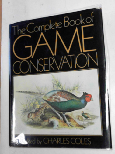 COLES, CHARLES (ED) - The complete book of game conservation