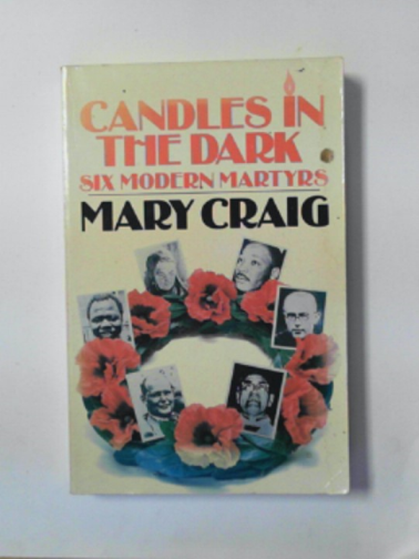 CRAIG, MARY - Candles in the dark: six modern martyrs